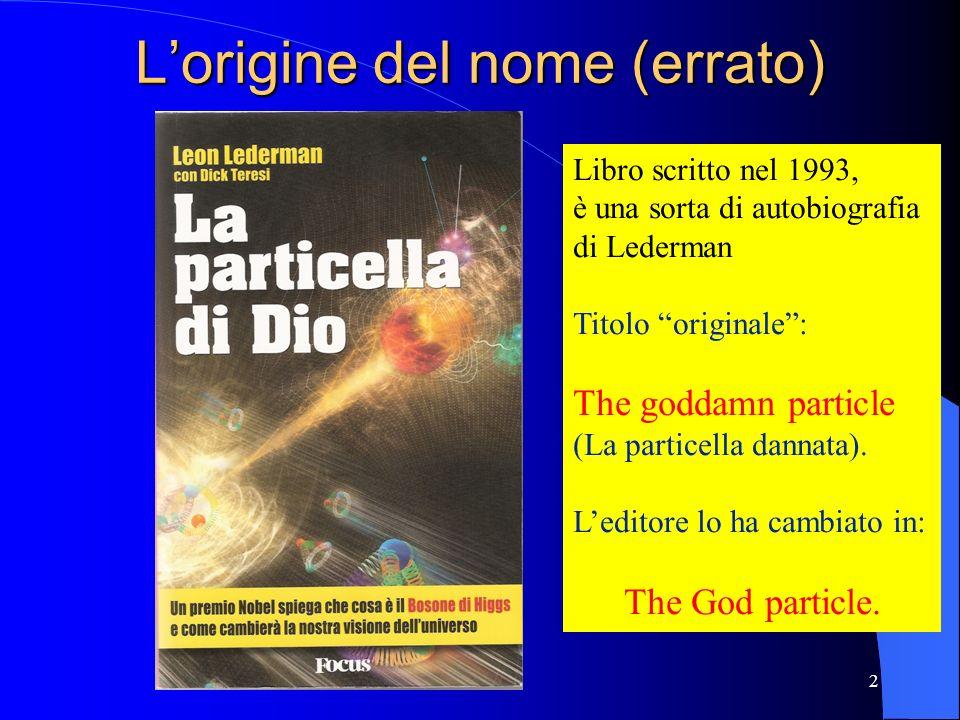 Lorigine del nome (errato) 2 Libro scritto nel 1993, è una sorta di autobiografia di Lederman Titolo originale: The goddamn particle (La particella da