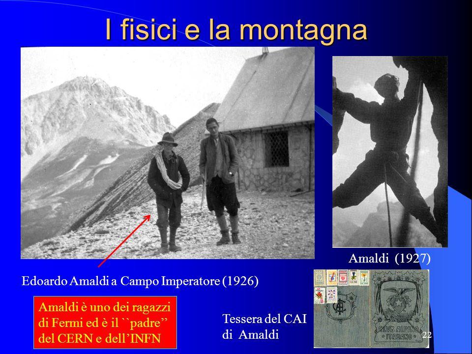 I fisici e la montagna Edoardo Amaldi a Campo Imperatore (1926) Amaldi (1927) Tessera del CAI di Amaldi 22 Amaldi è uno dei ragazzi di Fermi ed è il `