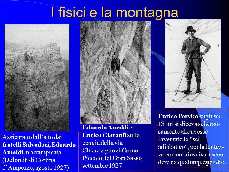 I fisici e la montagna Assicurato dallalto dai fratelli Salvadori, Edoardo Amaldi in arrampicata (Dolomiti di Cortina dAmpezzo, agosto 1927) Edoardo A