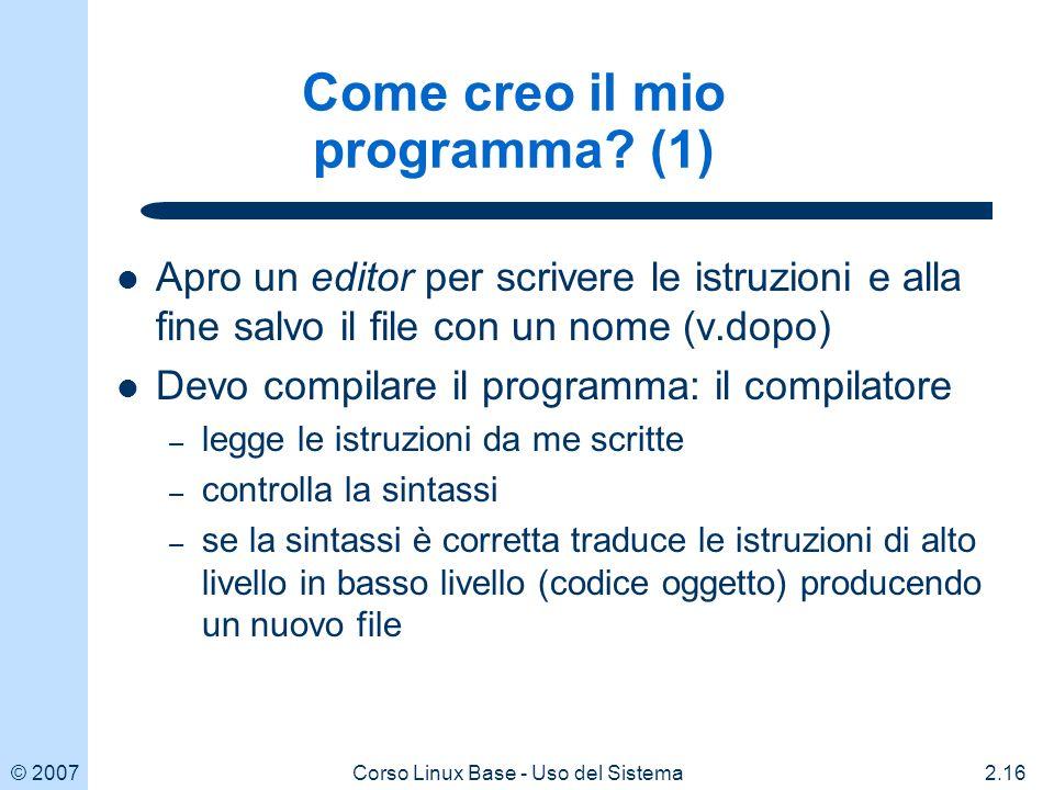 © 20072.16Corso Linux Base - Uso del Sistema Come creo il mio programma.