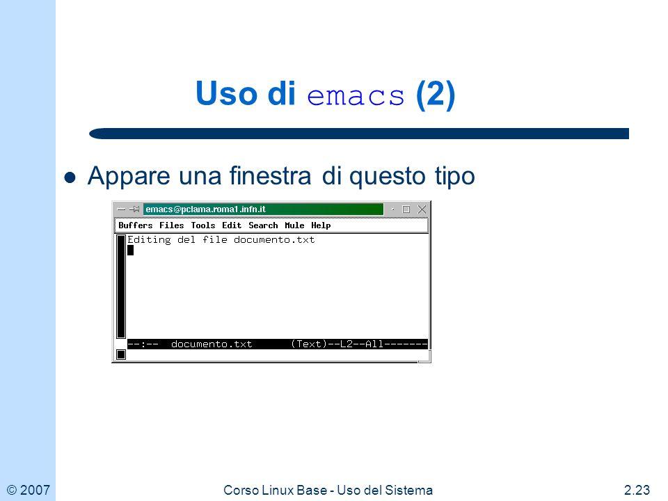 © 20072.23Corso Linux Base - Uso del Sistema Uso di emacs (2) Appare una finestra di questo tipo