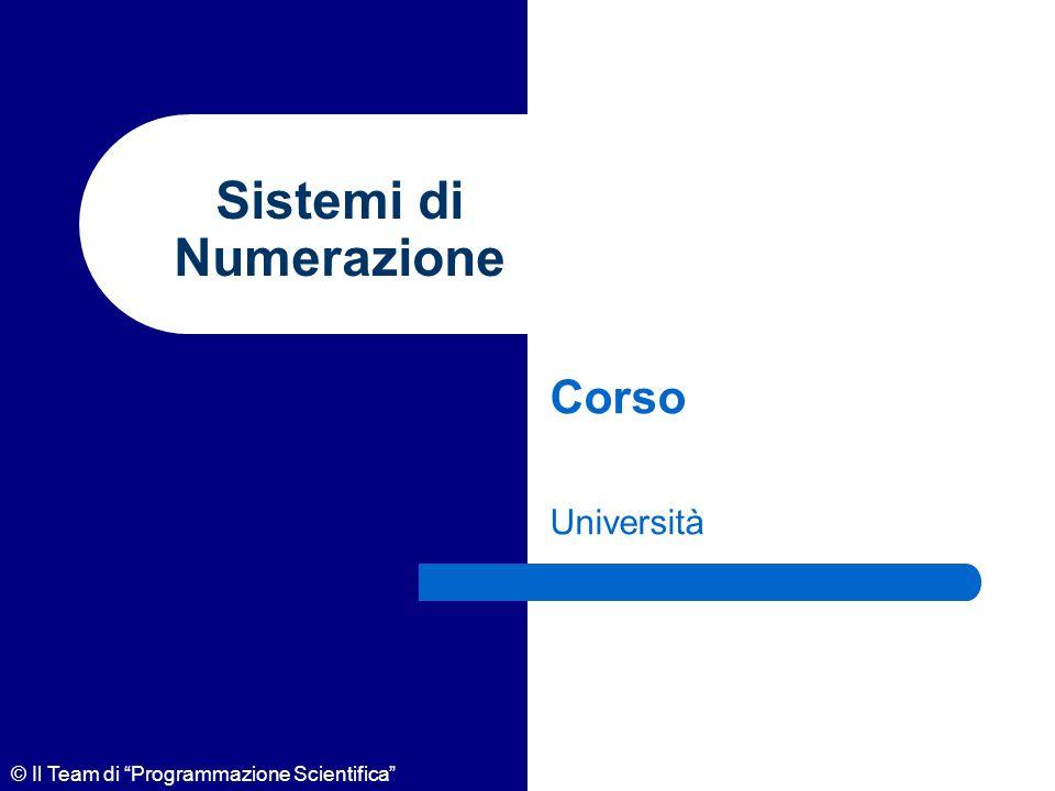 © Il Team di Programmazione Scientifica Sistemi di Numerazione Corso Università