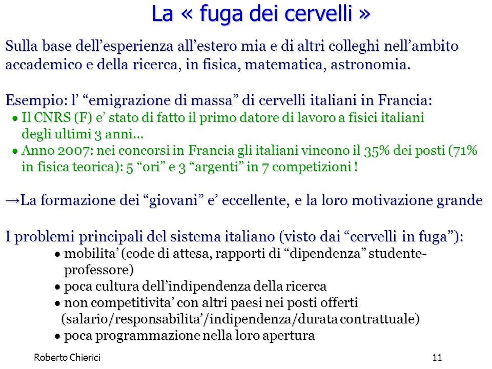 Roberto Chierici11 La « fuga dei cervelli » Sulla base dellesperienza allestero mia e di altri colleghi nellambito accademico e della ricerca, in fisica, matematica, astronomia.