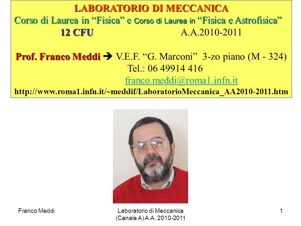 Franco MeddiLaboratorio di Meccanica (Canale A) A.A. 2010-2011 1 LABORATORIO DI MECCANICA Corso di Laurea in Fisica e Corso di Laurea in Fisica e Astr