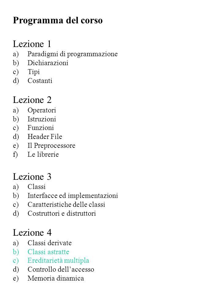 Programma del corso Lezione 1 a)Paradigmi di programmazione b)Dichiarazioni c)Tipi d)Costanti Lezione 2 a)Operatori b)Istruzioni c)Funzioni d)Header F