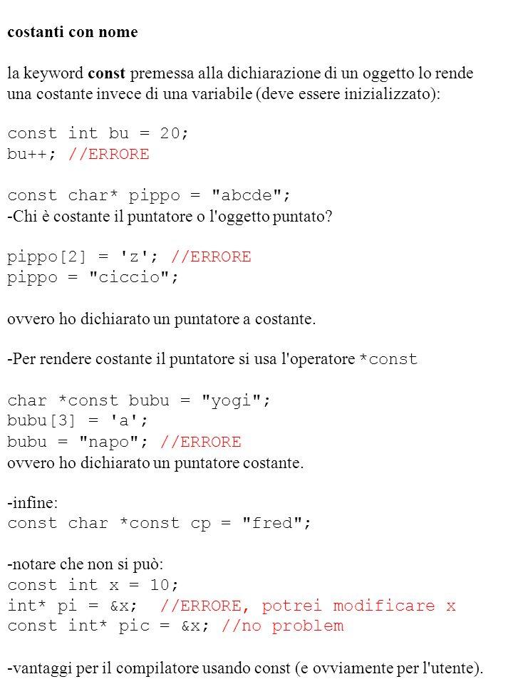costanti con nome la keyword const premessa alla dichiarazione di un oggetto lo rende una costante invece di una variabile (deve essere inizializzato)