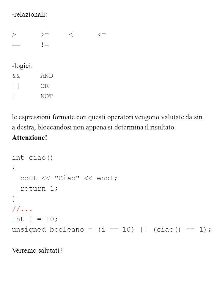 -relazionali: >>=<<= ==!= -logici: && AND || OR ! NOT le espressioni formate con questi operatori vengono valutate da sin. a destra, bloccandosi non a