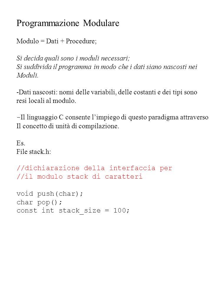 Programmazione Modulare Modulo = Dati + Procedure; Si decida quali sono i moduli necessari; Si suddivida il programma in modo che i dati siano nascost