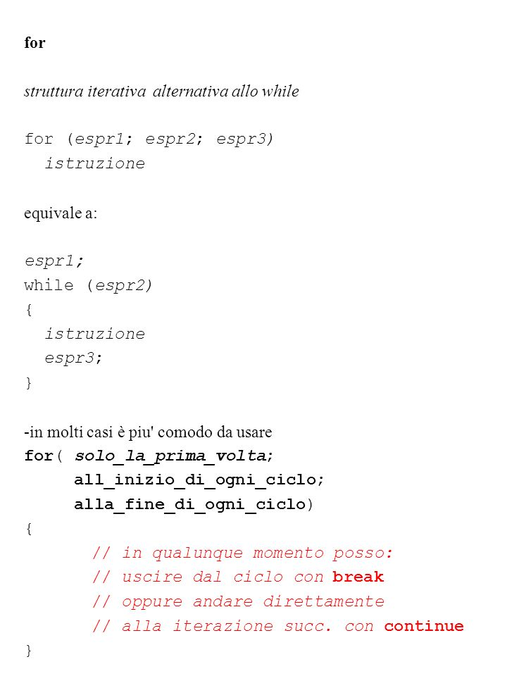 for struttura iterativa alternativa allo while for (espr1; espr2; espr3) istruzione equivale a: espr1; while (espr2) { istruzione espr3; } -in molti c