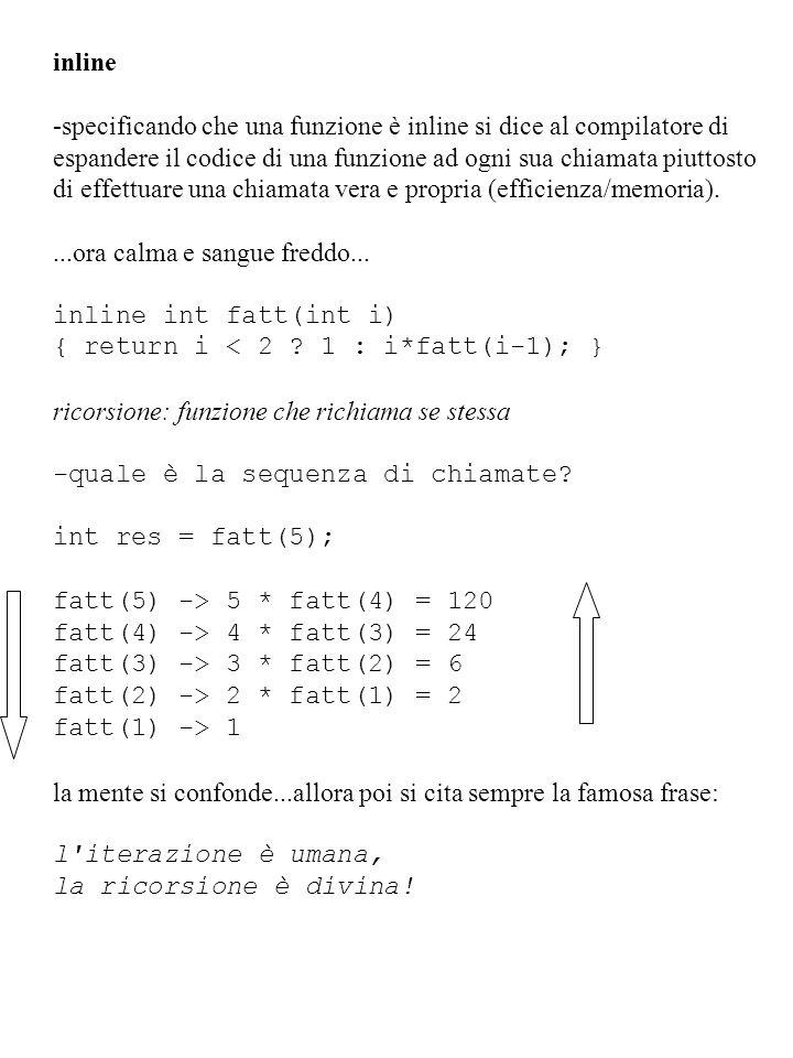 inline -specificando che una funzione è inline si dice al compilatore di espandere il codice di una funzione ad ogni sua chiamata piuttosto di effettu