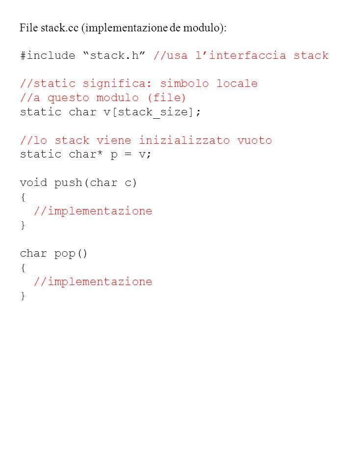 File stack.cc (implementazione de modulo): #include stack.h //usa linterfaccia stack //static significa: simbolo locale //a questo modulo (file) stati