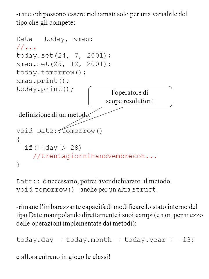 -i metodi possono essere richiamati solo per una variabile del tipo che gli compete: Datetoday, xmas; //... today.set(24, 7, 2001); xmas.set(25, 12, 2