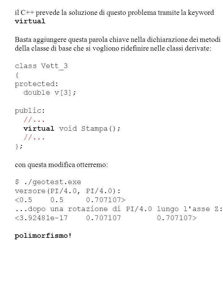 il C++ prevede la soluzione di questo problema tramite la keyword virtual Basta aggiungere questa parola chiave nella dichiarazione dei metodi della c