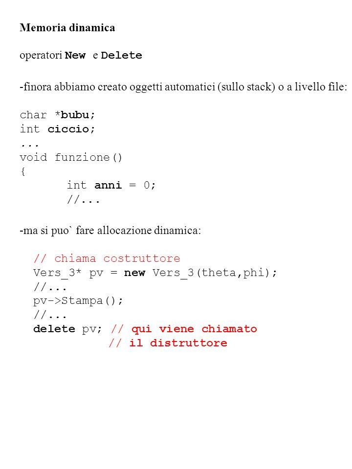 Memoria dinamica operatori New e Delete -finora abbiamo creato oggetti automatici (sullo stack) o a livello file: char *bubu; int ciccio;... void funz