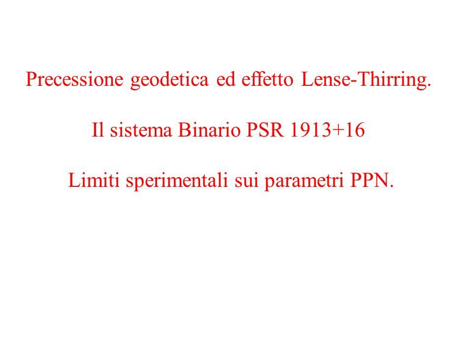 Precessione geodetica ed effetto Lense-Thirring. Il sistema Binario PSR 1913+16 Limiti sperimentali sui parametri PPN.