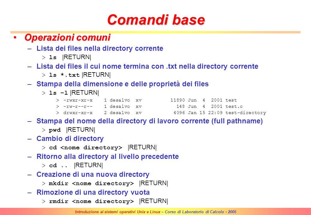 Introduzione ai sistemi operativi Unix e Linux – Corso di Laboratorio di Calcolo - 2005 Interazione con il sistema Riga di comando (case sensitive)Rig