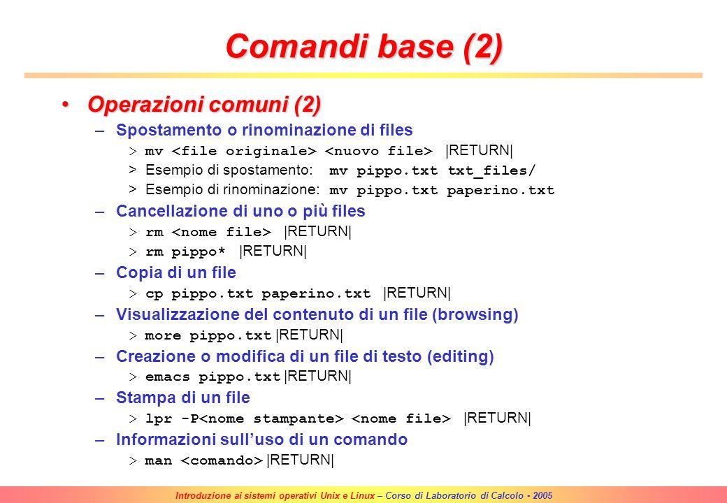 Introduzione ai sistemi operativi Unix e Linux – Corso di Laboratorio di Calcolo - 2005 Comandi base Operazioni comuniOperazioni comuni –Lista dei fil