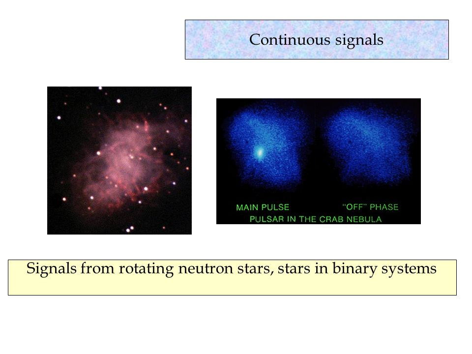 Signals from rotating neutron stars, stars in binary systems Continuous signals