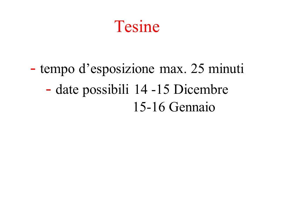 Tesine - tempo desposizione max. 25 minuti - date possibili 14 -15 Dicembre 15-16 Gennaio