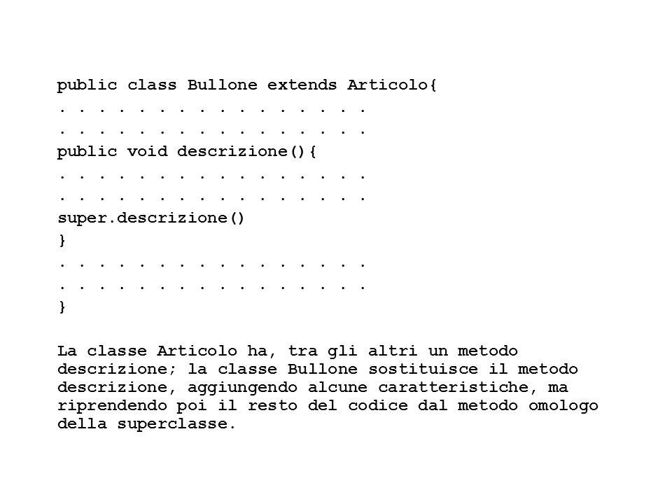 Fisica Computazionale I - 413 public class Bullone extends Articolo{........ public void descrizione(){........ super.descrizione() }........ } La cla