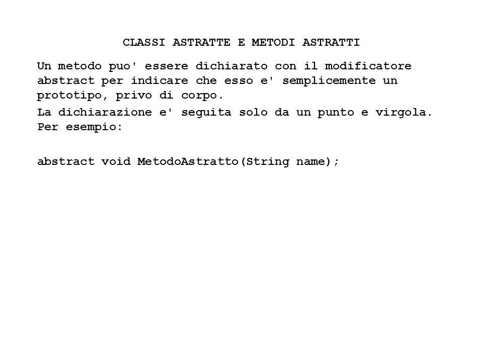 Fisica Computazionale I - 423 CLASSI ASTRATTE E METODI ASTRATTI Un metodo puo' essere dichiarato con il modificatore abstract per indicare che esso e'