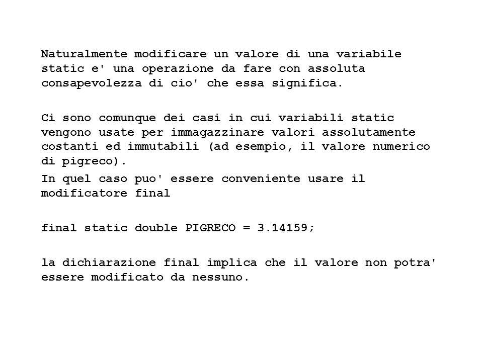 Fisica Computazionale I - 45 Naturalmente modificare un valore di una variabile static e' una operazione da fare con assoluta consapevolezza di cio' c