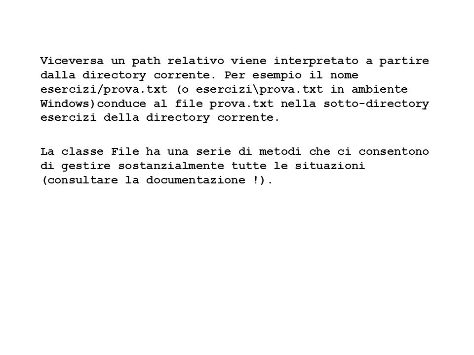 Fisica Computazionale I - 512 Viceversa un path relativo viene interpretato a partire dalla directory corrente. Per esempio il nome esercizi/prova.txt