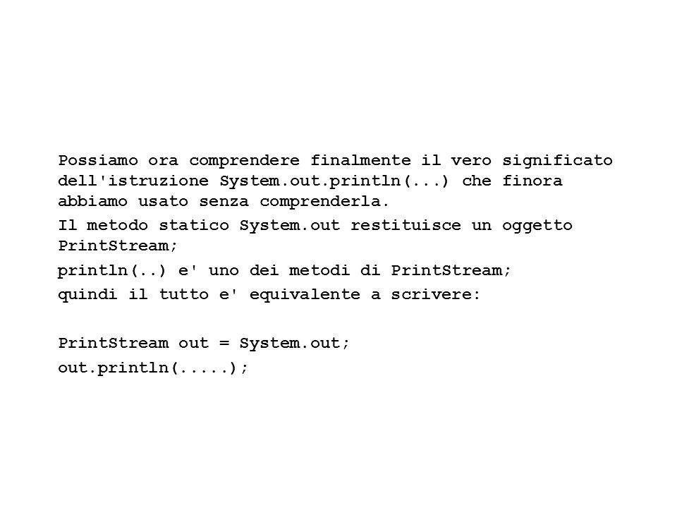Fisica Computazionale I - 56 System.out scrive sull unita di default dell uscita (il cosidetto standard output del linguaggio Unix), cioe la finestra di terminale da cui abbiamo lanciato il programma.