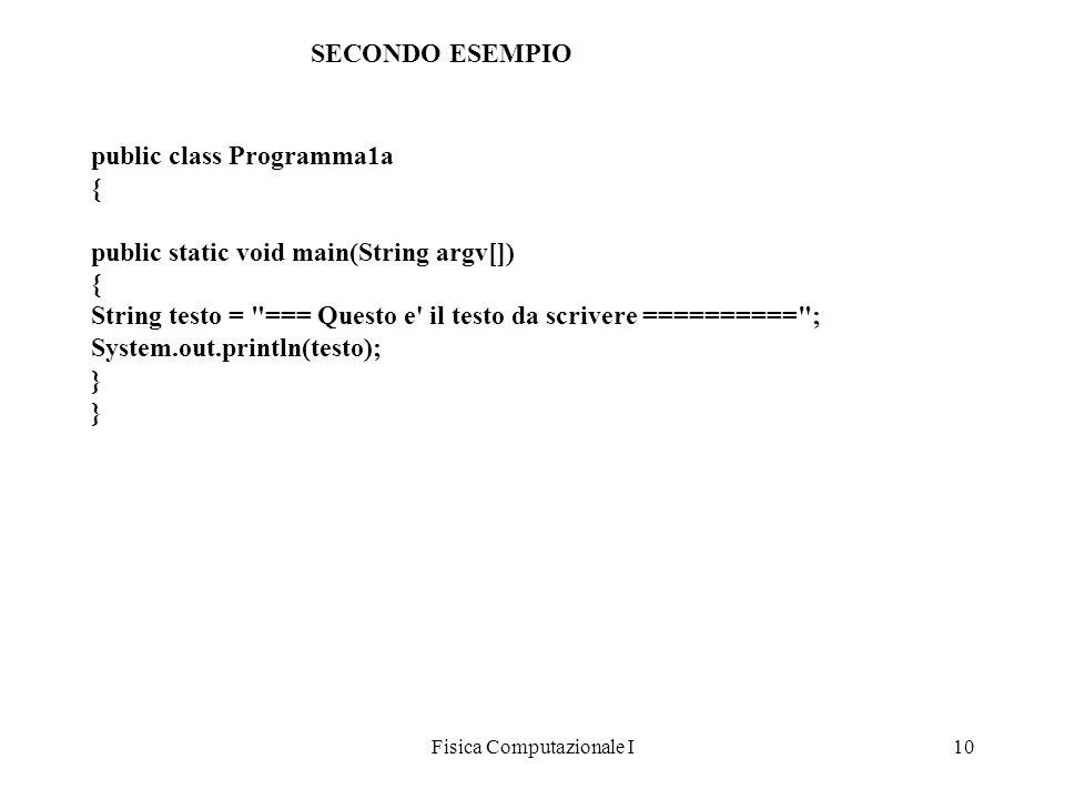 Fisica Computazionale I10 public class Programma1a { public static void main(String argv[]) { String testo =