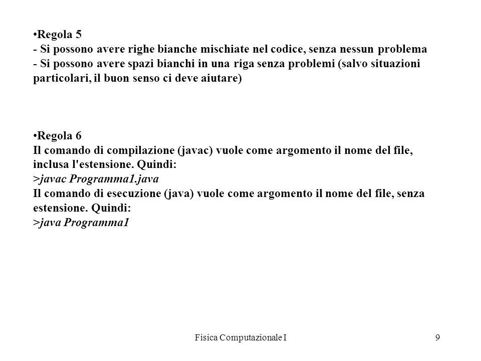 Fisica Computazionale I9 Regola 5 - Si possono avere righe bianche mischiate nel codice, senza nessun problema - Si possono avere spazi bianchi in una