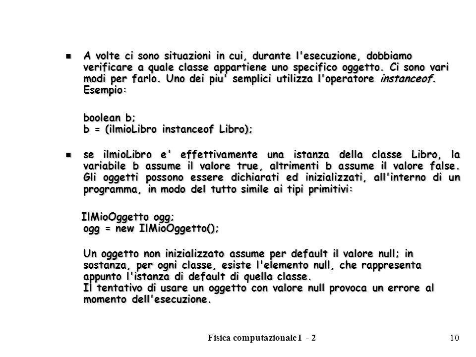 Fisica computazionale I - 210 A volte ci sono situazioni in cui, durante l'esecuzione, dobbiamo verificare a quale classe appartiene uno specifico ogg