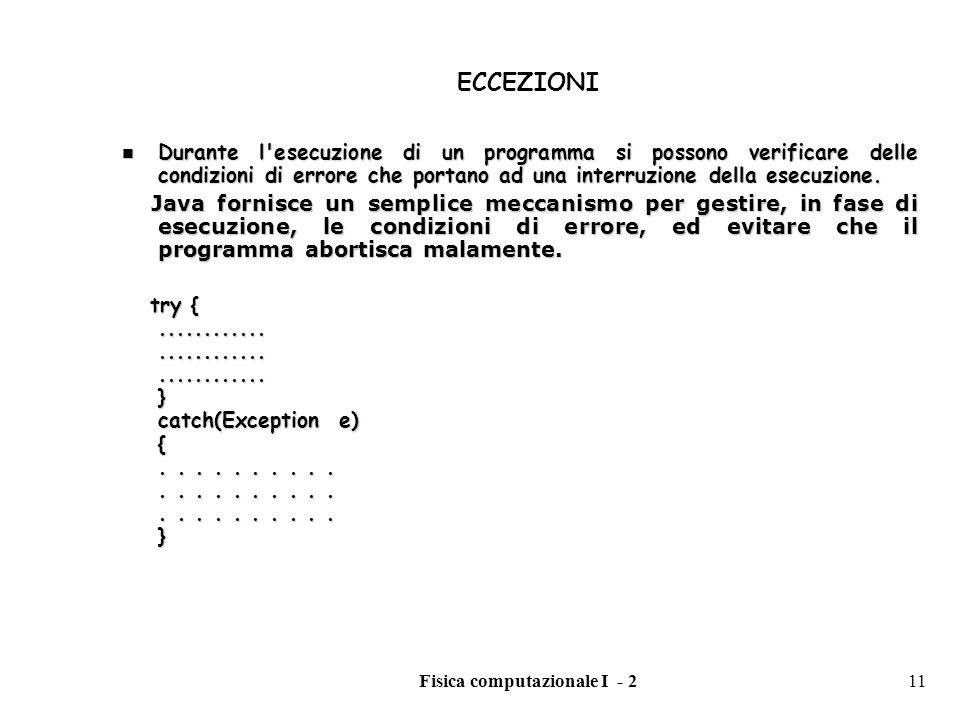 Fisica computazionale I - 211 ECCEZIONI Durante l'esecuzione di un programma si possono verificare delle condizioni di errore che portano ad una inter