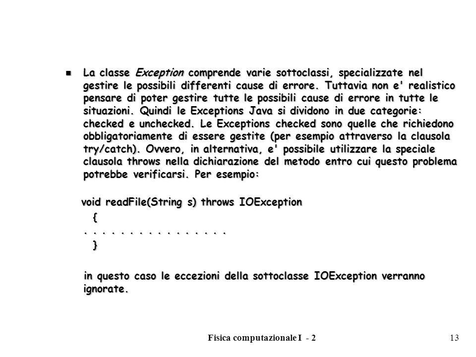 Fisica computazionale I - 213 La classe Exception comprende varie sottoclassi, specializzate nel gestire le possibili differenti cause di errore. Tutt