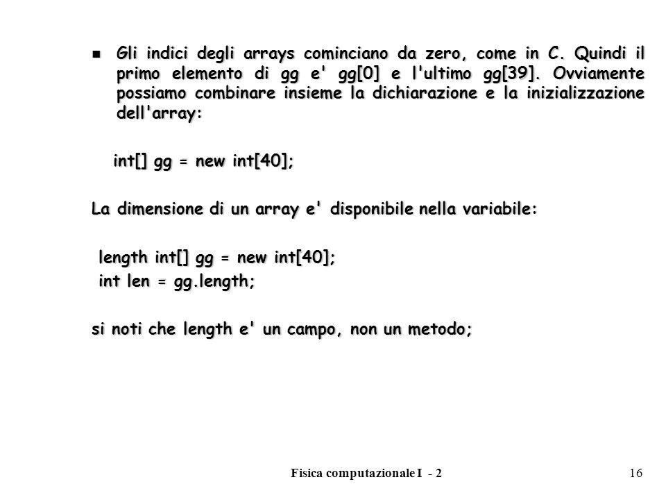 Fisica computazionale I - 216 Gli indici degli arrays cominciano da zero, come in C. Quindi il primo elemento di gg e' gg[0] e l'ultimo gg[39]. Ovviam