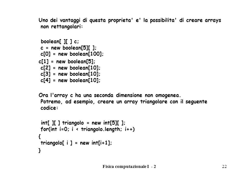 Fisica computazionale I - 222 Uno dei vantaggi di questa proprieta' e' la possibilita' di creare arrays non rettangolari: Uno dei vantaggi di questa p
