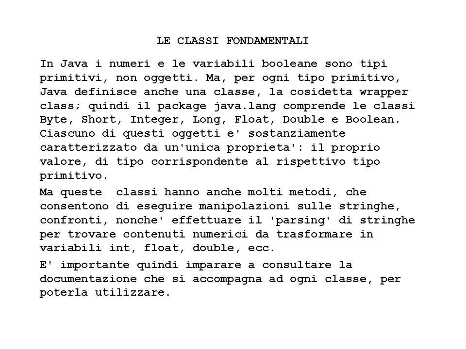 Fisica Computazionale I - 310 LE CLASSI FONDAMENTALI In Java i numeri e le variabili booleane sono tipi primitivi, non oggetti. Ma, per ogni tipo prim