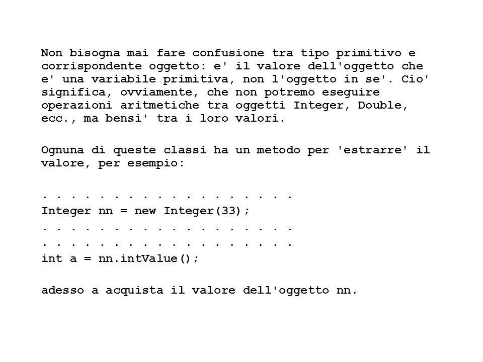 Fisica Computazionale I - 314 Non bisogna mai fare confusione tra tipo primitivo e corrispondente oggetto: e' il valore dell'oggetto che e' una variab