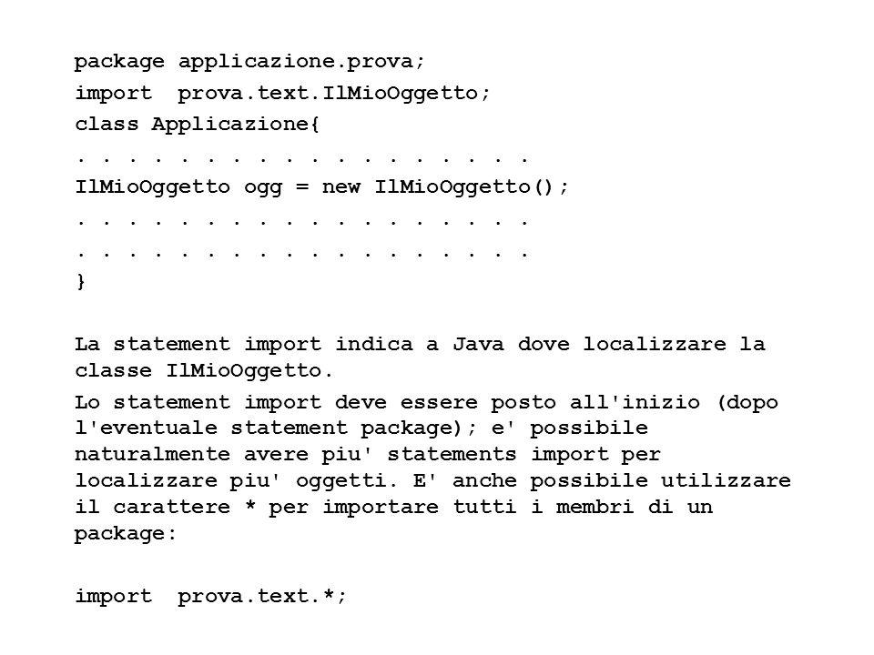 Fisica Computazionale I - 35 package applicazione.prova; import prova.text.IlMioOggetto; class Applicazione{......... IlMioOggetto ogg = new IlMioOgge