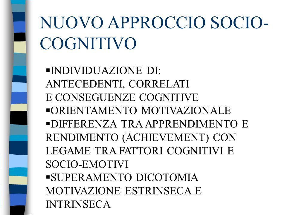 NUOVO APPROCCIO SOCIO- COGNITIVO INDIVIDUAZIONE DI: ANTECEDENTI, CORRELATI E CONSEGUENZE COGNITIVE ORIENTAMENTO MOTIVAZIONALE DIFFERENZA TRA APPRENDIM