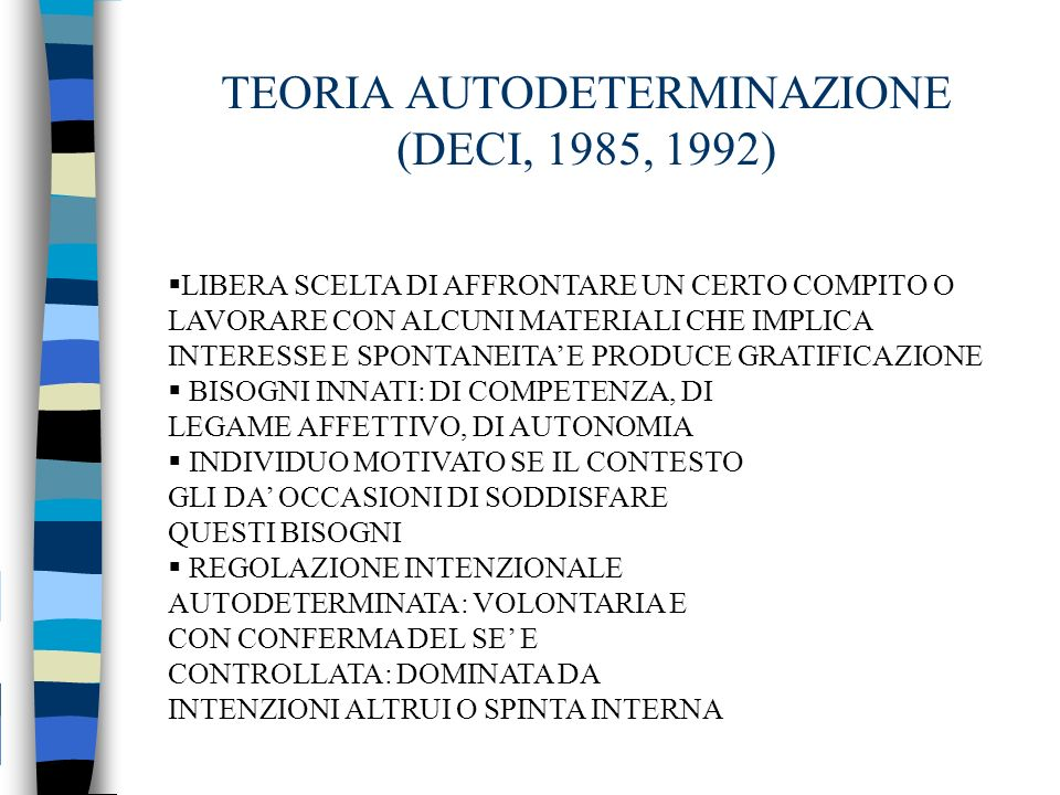 TEORIA AUTODETERMINAZIONE (DECI, 1985, 1992) LIBERA SCELTA DI AFFRONTARE UN CERTO COMPITO O LAVORARE CON ALCUNI MATERIALI CHE IMPLICA INTERESSE E SPON