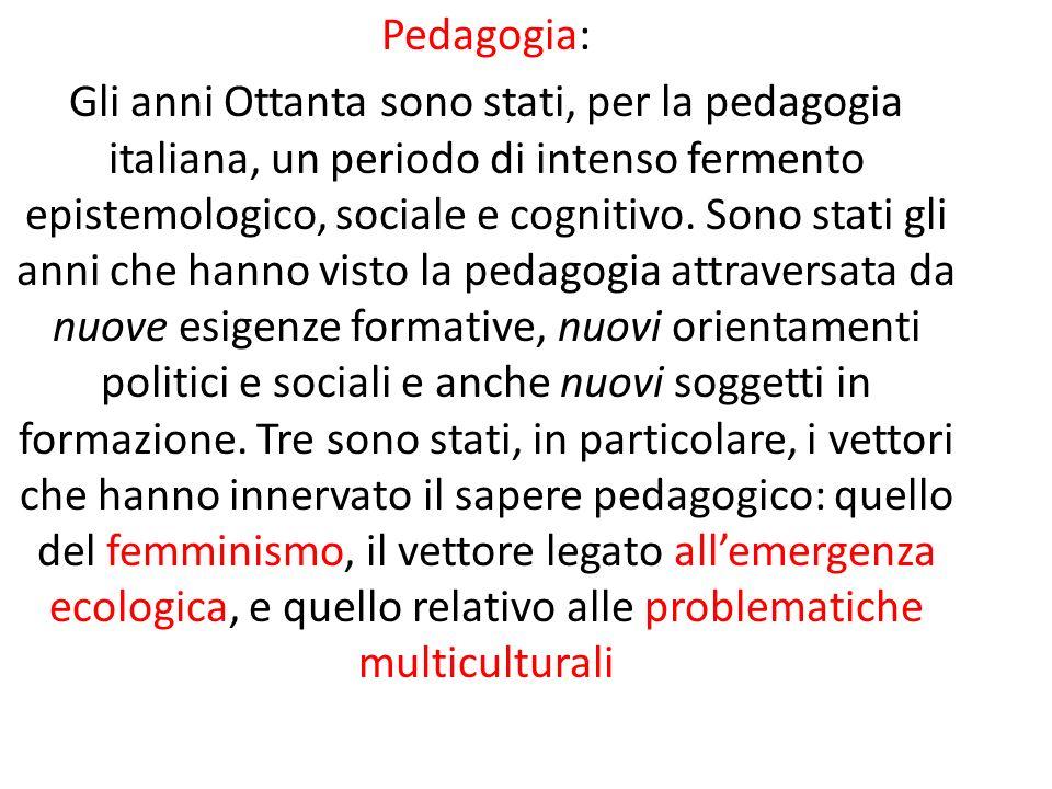 Pedagogia: Gli anni Ottanta sono stati, per la pedagogia italiana, un periodo di intenso fermento epistemologico, sociale e cognitivo. Sono stati gli