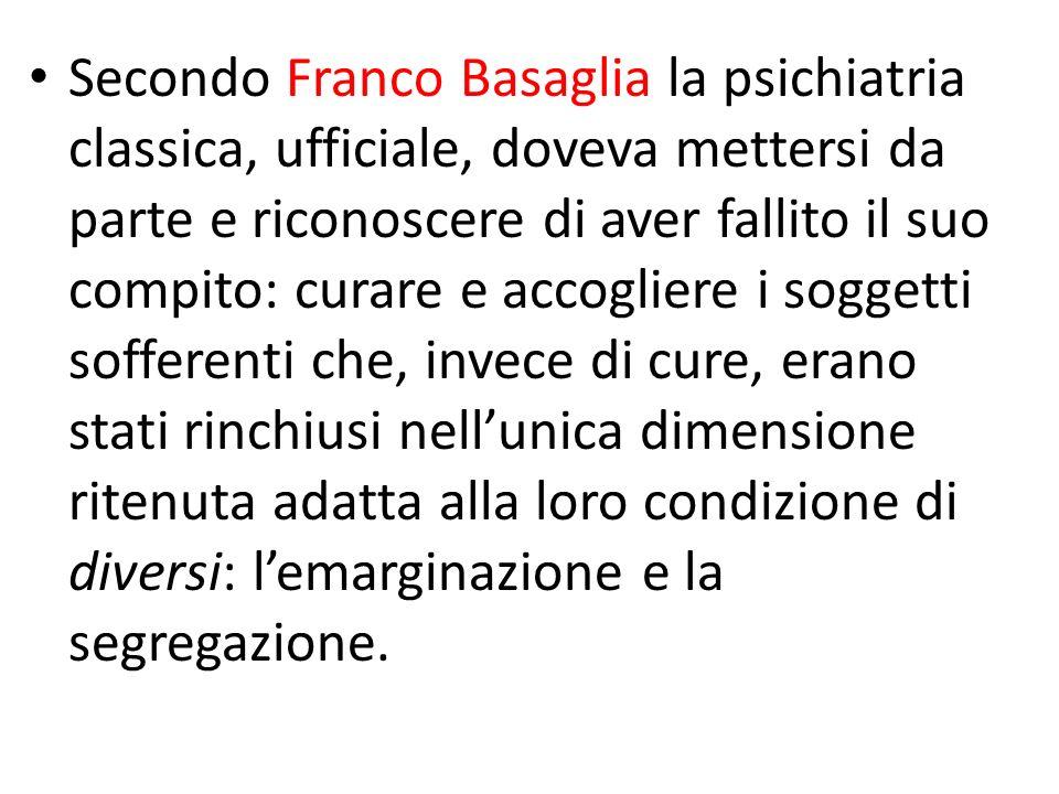 Secondo Franco Basaglia la psichiatria classica, ufficiale, doveva mettersi da parte e riconoscere di aver fallito il suo compito: curare e accogliere