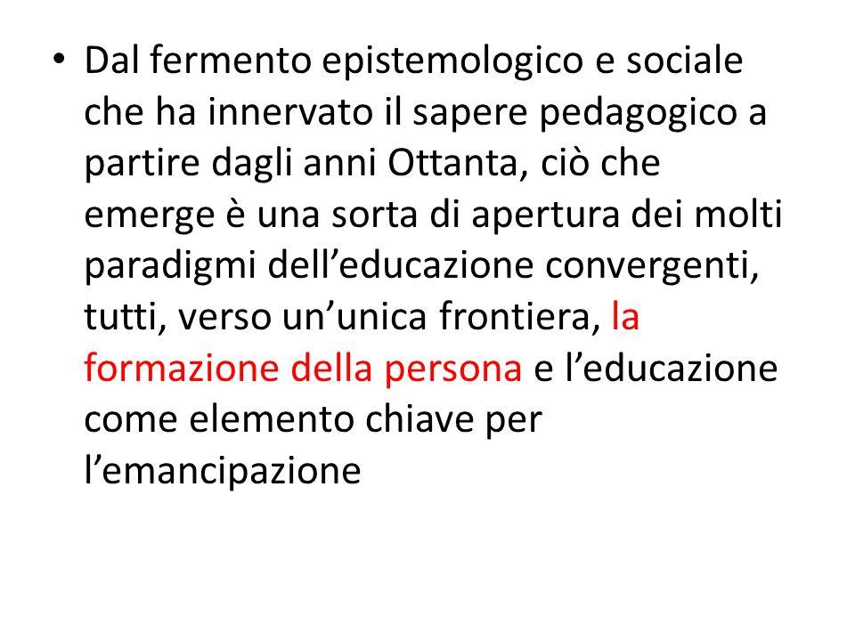 Dal fermento epistemologico e sociale che ha innervato il sapere pedagogico a partire dagli anni Ottanta, ciò che emerge è una sorta di apertura dei m