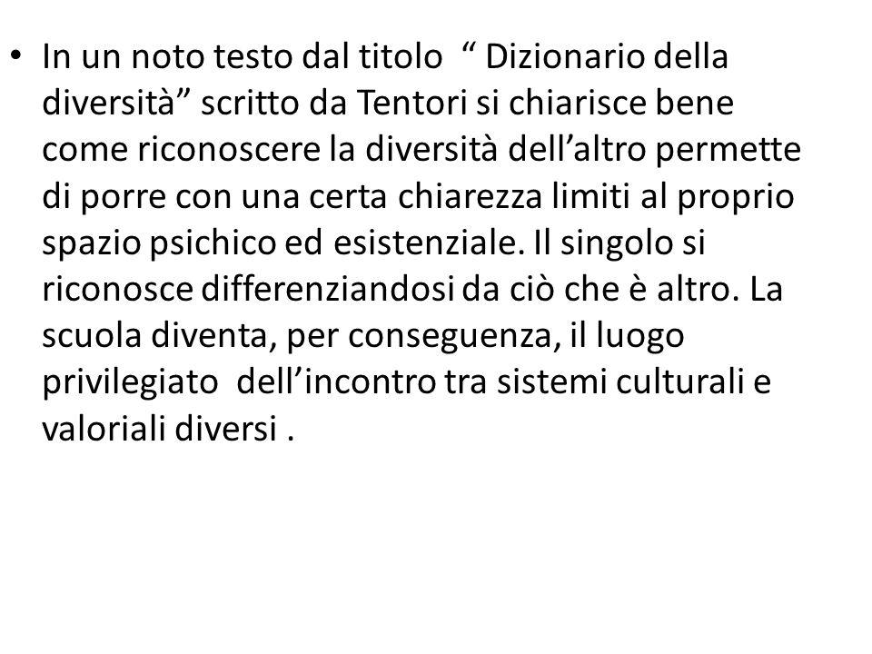 In un noto testo dal titolo Dizionario della diversità scritto da Tentori si chiarisce bene come riconoscere la diversità dellaltro permette di porre