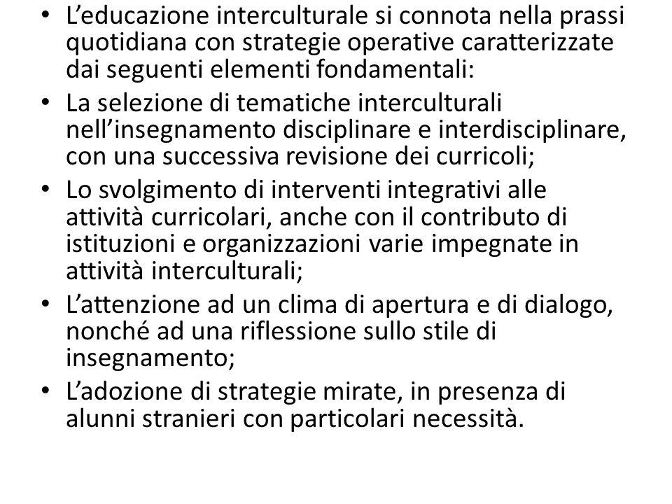 Leducazione interculturale si connota nella prassi quotidiana con strategie operative caratterizzate dai seguenti elementi fondamentali: La selezione