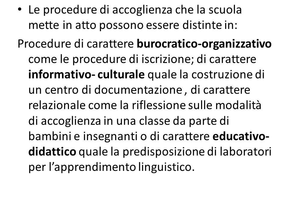 Le procedure di accoglienza che la scuola mette in atto possono essere distinte in: Procedure di carattere burocratico-organizzativo come le procedure