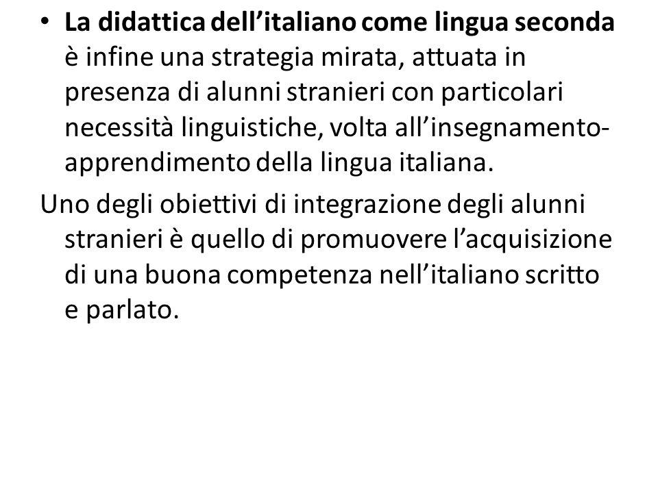 La didattica dellitaliano come lingua seconda è infine una strategia mirata, attuata in presenza di alunni stranieri con particolari necessità linguis