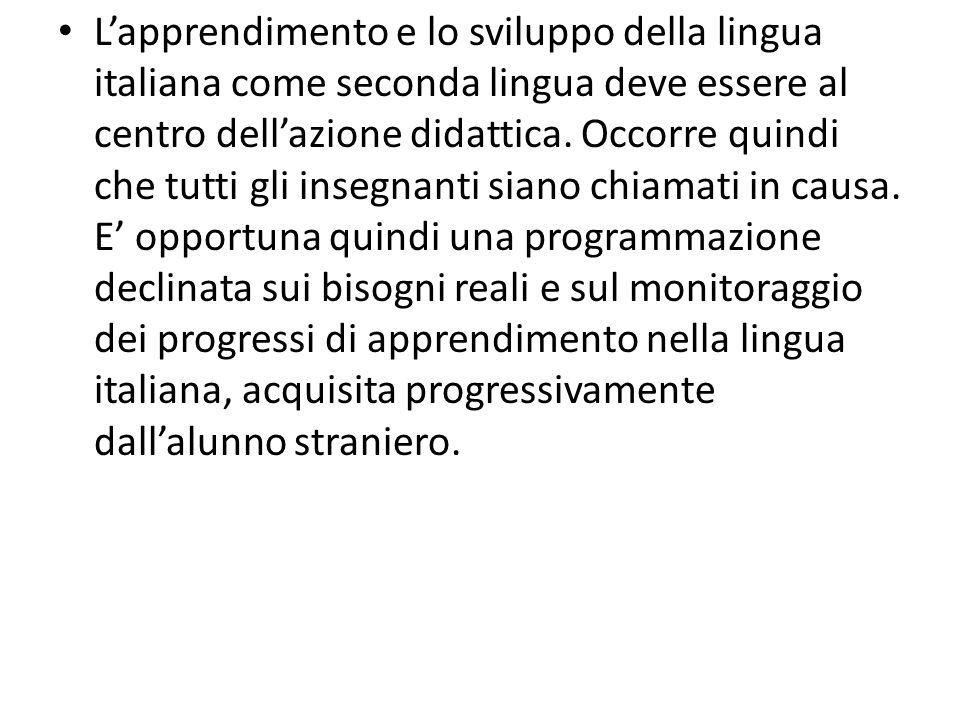 Lapprendimento e lo sviluppo della lingua italiana come seconda lingua deve essere al centro dellazione didattica. Occorre quindi che tutti gli insegn