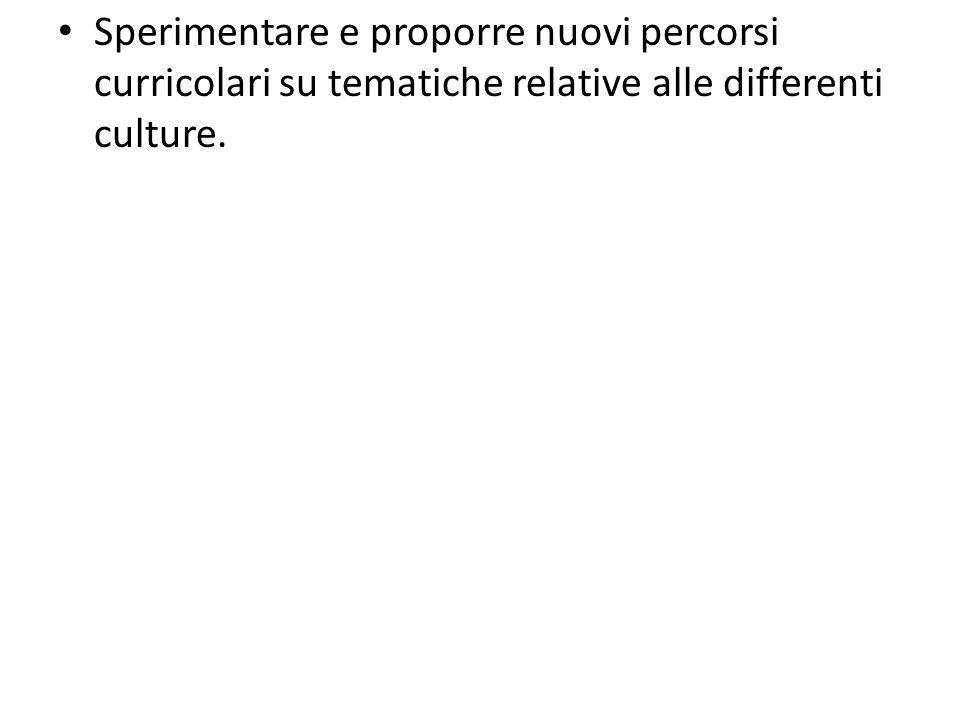 Sperimentare e proporre nuovi percorsi curricolari su tematiche relative alle differenti culture.