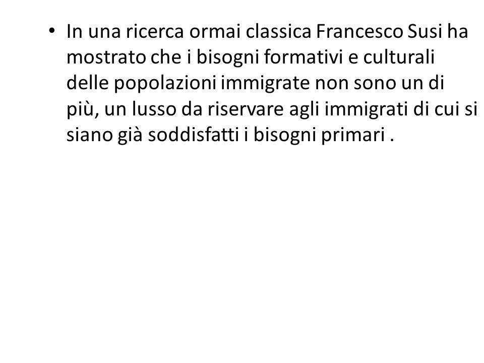 In una ricerca ormai classica Francesco Susi ha mostrato che i bisogni formativi e culturali delle popolazioni immigrate non sono un di più, un lusso